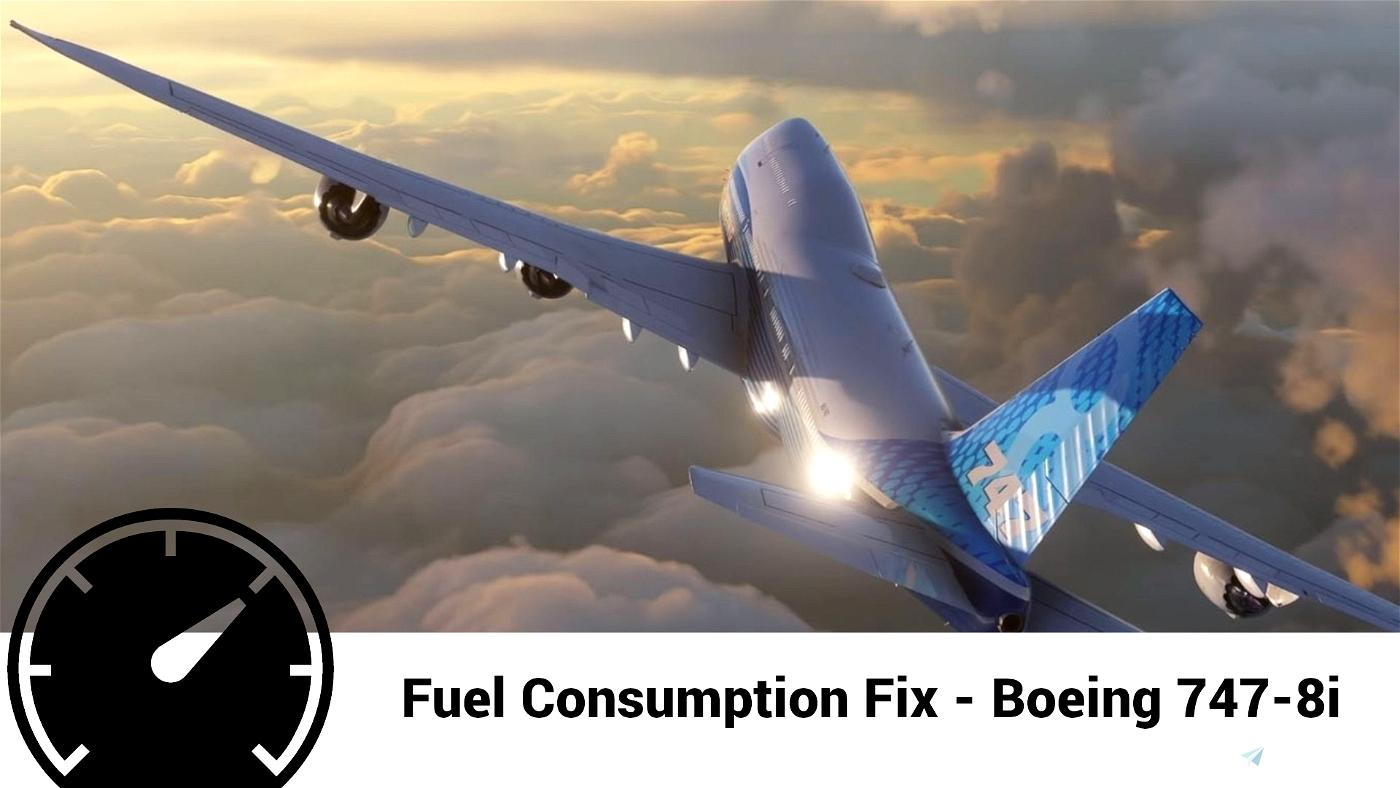 Boeing 747-8i Accurate Fuel Fix Flight Simulator 2020